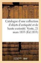 Catalogue d'une riche collection d'objets d'antiquite et de haute curiosite. Vente, 21 mars 1833