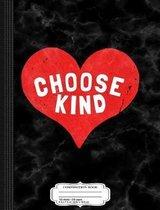 Choose Kind Composition Notebook