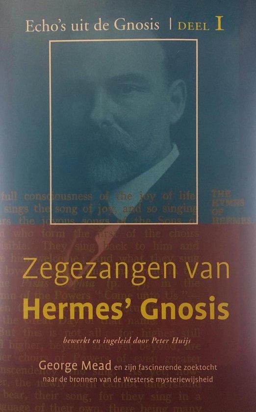 Echo's uit de Gnosis 1 - Zegezangen van Hermes' Gnosis 1 - George Robert Stowe Mead |