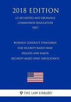 Business Conduct Standards for Security-Based Swap Dealers and Major Security-Based Swap Participants (Us Securities and Exchange Commission Regulation) (Sec) (2018 Edition)