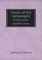 Views of the Campaigns of the North-Western Army