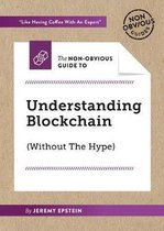 The Non-Obvious Guide To Understanding Blockchain (Without The Hype)