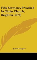 Fifty Sermons, Preached in Christ Church, Brighton (1874)