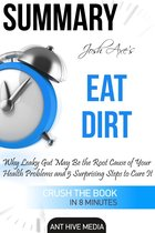 Dr Josh Axe's Eat Dirt: Why Leaky Gut May Be The Root Cause of Your Health Problems and 5 Surprising Steps to Cure It | Summary
