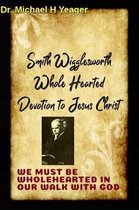 Smith Wigglesworth Wholehearted Devotion to Jesus Christ