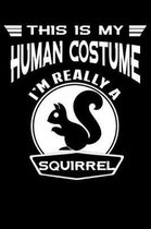 This Is My Human Costume I'm Really A Squirrel