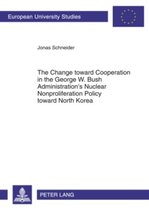 The Change toward Cooperation in the George W. Bush Administration's Nuclear Nonproliferation Policy toward North Korea