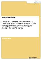 Folgen des Liberalisierungsprozesses der Gasmärkte in der Europäischen Union und Konsequenzen für das Controlling am Beispiel der Gas AG Berlin