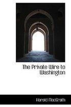 The Private Wire to Washington