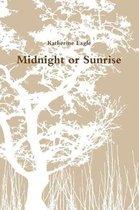 Midnight or Sunrise