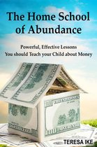 Omslag The Home School of Abundance: Powerful Effective Lessons You should Teach your Child about Money