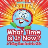 What Time Is It Now? A Telling Time Book for Kids