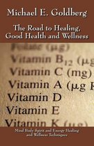 The Road to Healing, Good Health and Wellness