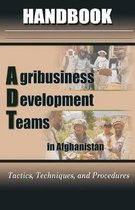 Agribusiness Development Teams (ADT) in Afghanistan Handbook