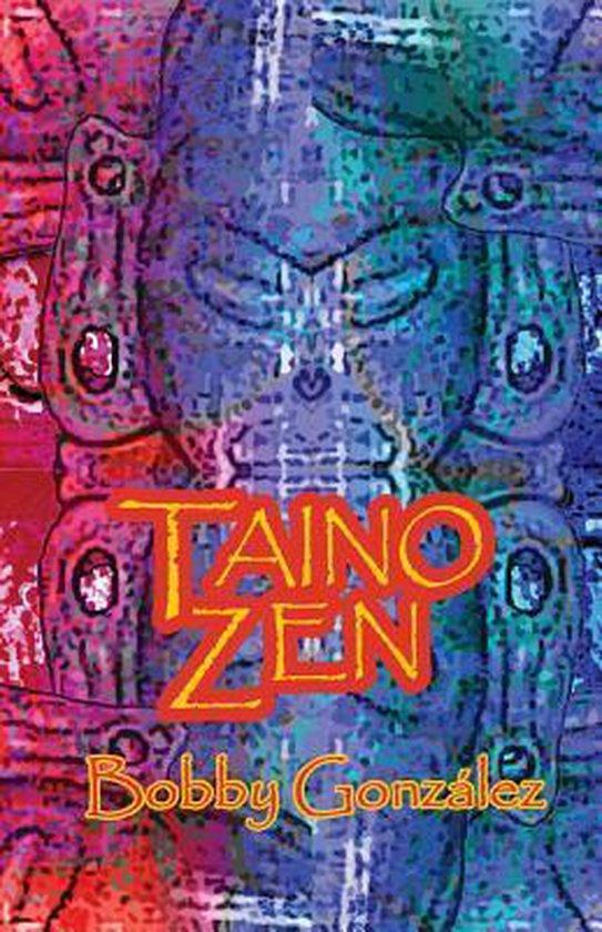 Boek cover Taino Zen van Bobby Gonzalez (Paperback)