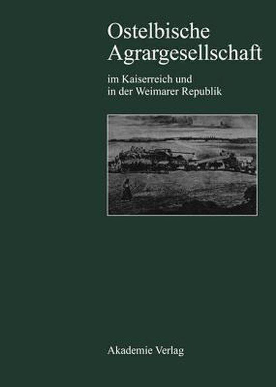 Ostelbische Agrargesellschaft Im Kaiserreich Und in Der Weimarer Republik