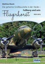 Die geheime Gro baustelle in der Heide. Fa berg und sein Fliegerhorst 1933-2013