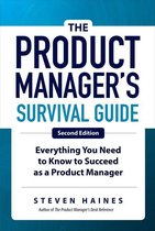 The Product Manager's Survival Guide, Second Edition: Everything You Need to Know to Succeed as a Product Manager