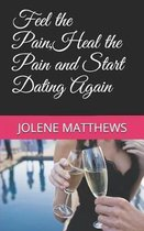Feel the Pain, Heal the Pain and Start Dating Again