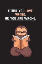 Either You Love Writing, Or You Are Wrong.