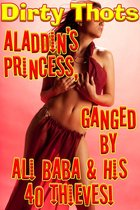 Aladdin's Princess, Ganged by Ali Baba & His 40 Thieves!