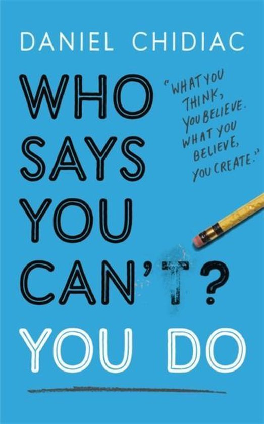 Boek cover Who Says You Cant? You Do : The life-changing self help book thats empowering people around the world to live an extraordinary life van Daniel Chidiac (Paperback)