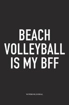Beach Volleyball Is My Bff