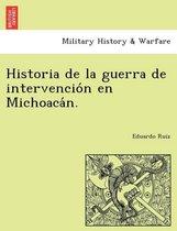 Historia de la guerra de intervención en Michoacán.