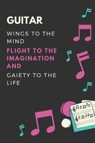 Guitar Wings to the mind Flight to the imagination and Gaiety to the life