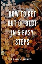 How to Get Out of Debt in 5 Easy Steps