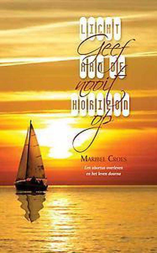 Licht aan de horizon - geef nooit op - een abortus overleven en het leven daarna - Maribel Croes | Readingchampions.org.uk