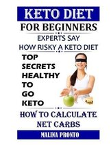 Keto Diet For Beginners: Experts Say - How Risky A Keto Diet: Top Secrets Healthy To Go Keto