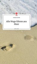 Alle Wege fuhren ans Meer. Life is a Story - story.one