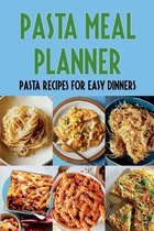 Pasta Meal Planner: Pasta Recipes For Easy Dinners: Pasta Recipes