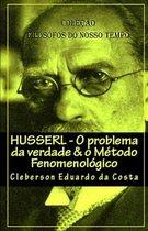 Husserl: O PROBLEMA DA VERDADE & O METODO FENOMENOLOGICO