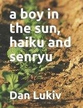 A boy in the sun, haiku and senryu