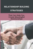 Relationship Building Strategies: That Can Help You Create Meaningful Relationships