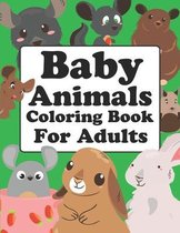Baby Animals Coloring Book For Adults: Cute Baby Animals Coloring Book