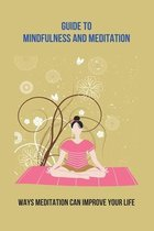 Guide To Mindfulness And Meditation: Ways Meditation Can Improve Your Life