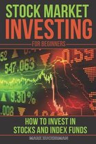 Stock Market Investing For Beginners: How To Invest In Stocks And Index Funds