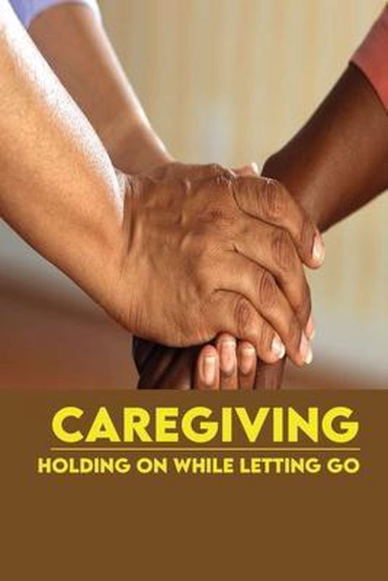 Caregiving: Holding On While Letting Go