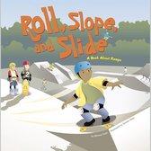 Roll, Slope, and Slide