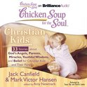 Chicken Soup for the Soul: Christian Kids - 33 Stories about God's Angels, Parents, Miracles, Youthful Wisdom, and Belief for Christian Kids and Their Parents