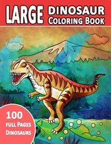 Large Dinosaur Coloring Book 100 Full Pages Dinosaurs: The Big Dinosaur Coloring Book For Adults