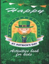 Happy st.patrick's day activity book for kids: +40 Amazing Activities for Kids Like Mazes / Coloring Pages / Amazing Puzzle and More !!