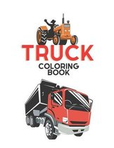 Truck Coloring Book: Kids Coloring Book with Monster Trucks, Fire Trucks, Dump Trucks, Garbage Trucks. For Toddlers, Preschoolers, Ages 2-4