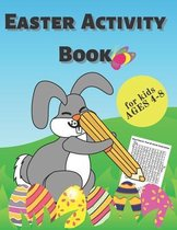 Easter Activity Book For Kids Ages 4-8: Includes Alphabet Mazes Dot To Dot Coloring Words Search And More Fun And Learning Activity Pages For Girls An