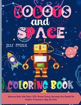 ROBOTS and SPACE Coloring Book: Coloring Book With Robots and Space, UFO, Planets, Galaxy, Spaceships And Rockets For Toddlers, Preschoolers, Boys And