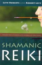 Shamanic Reiki - Expanded Ways of Working with Universal Life Force Energy