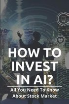 How To Invest In AI?: All You Need To Know About Stock Market: Ai Stock Companies
